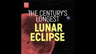 THE CENTURY'S LONGEST LUNAR ECLIPSE