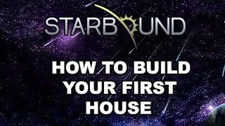 Starbound: How to build a house!