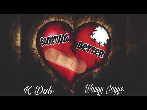 K Dub ft. Wavy Jayye - Something Better
