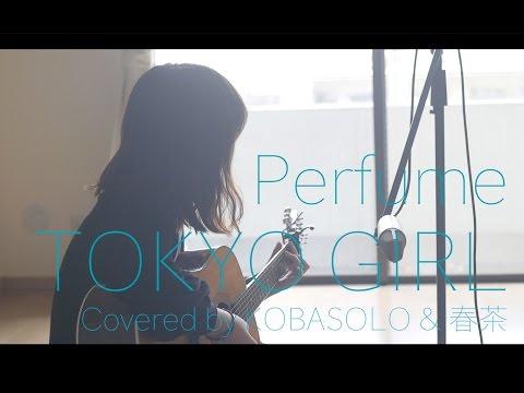 "Perfume /TOKYO GIRL from ""Tokyo Tarareba Musume"" (Full Covered by KOBASOLO & Harutya) w/Lyrics"