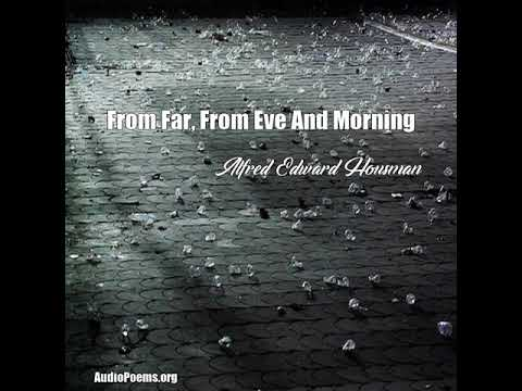 From Far, From Eve And Morning (Alfred Edward Housman Poem)
