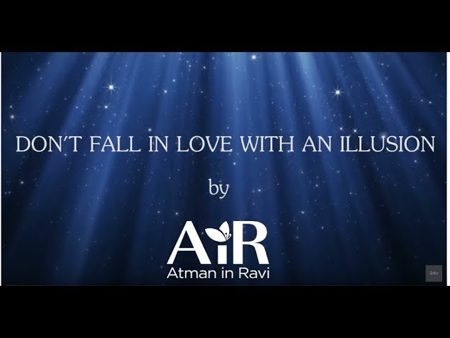 Don't Fall in Love with an Illusion | Realize the Truth | AiR