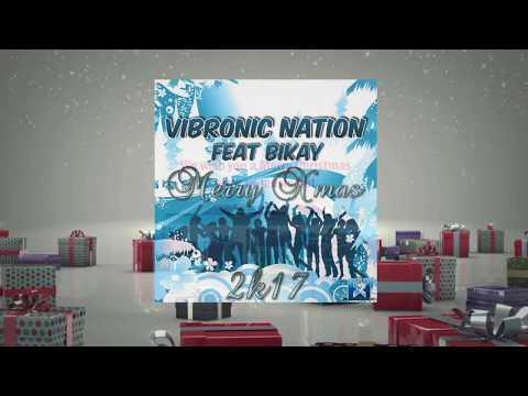 Vibronic Nation feat. Bikay - Merry Xmas 2k17 ★