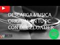 DESCARGA MUSICA  ORIGINAL  EN TU PC  CON DEEZLOADER 2017 ☺