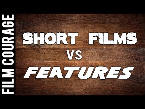Should Filmmakers Make Short Films or Features?