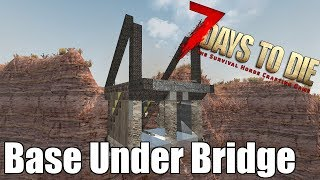 7 Days to Die - Base Under a Bridge - Is it Safe Against a Horde?