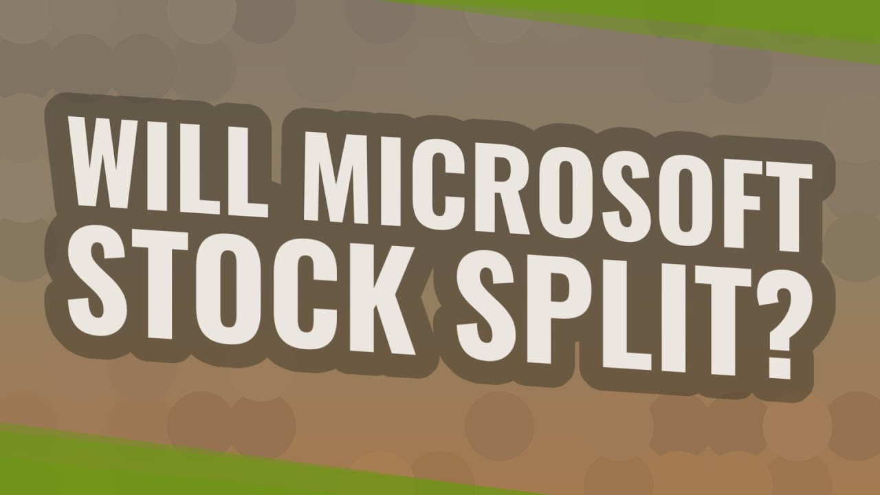 Will Microsoft stock split?
