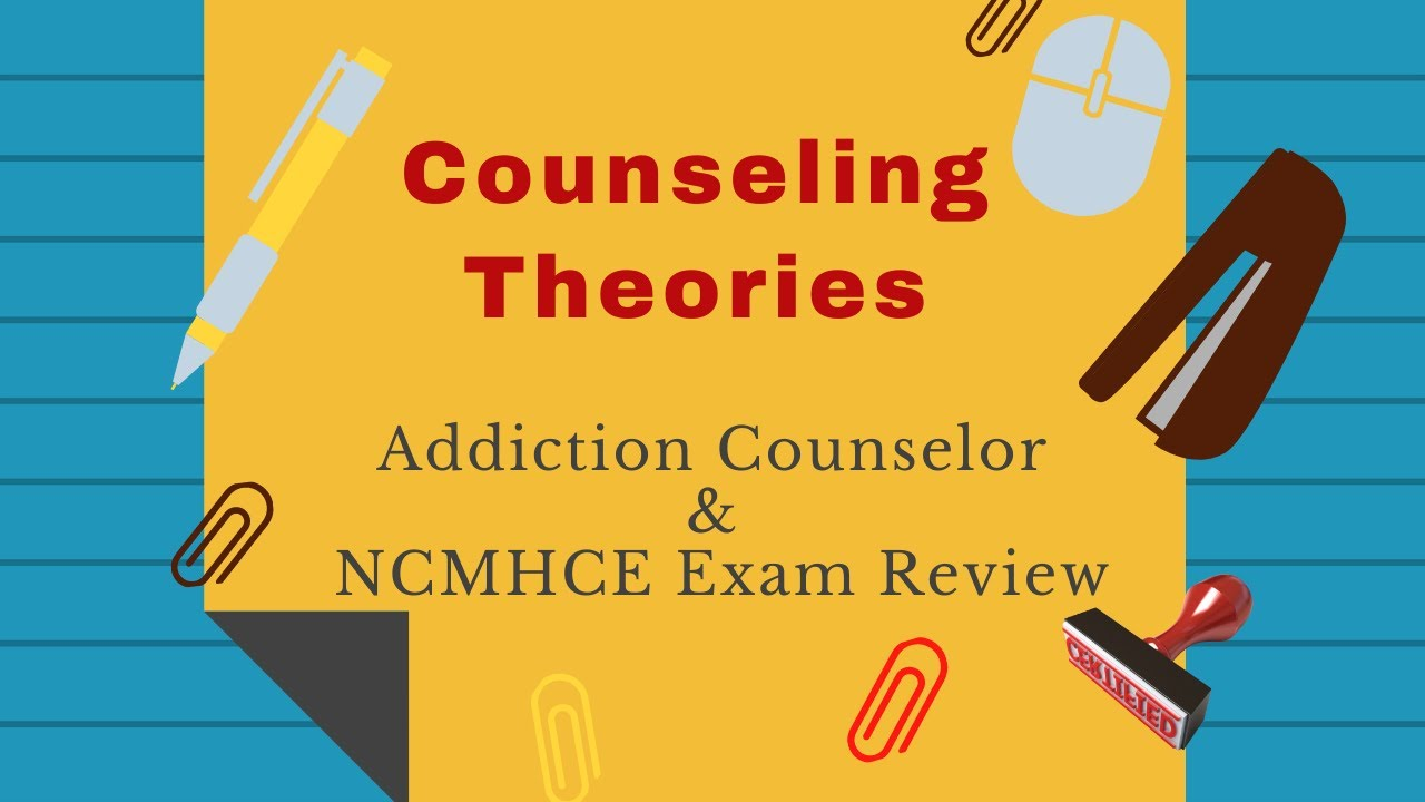 Counseling Theories Ncmhce And Addiction Exam Review Youtube