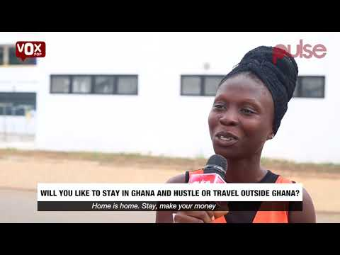 Will you like to stay in Ghana and hustle or travel outside Ghana? | Vox Pop