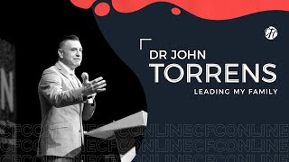 LEADING YOUR FAMILY | DR JOHN TORRENS