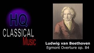 BEETHOVEN - Egmont Overture op 84 -  High Quality Classical Music