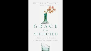 Grace for the Afflicted- A Guided Study led by Chris Morocco; Part 7: Overwhelmed- Anxiety Disorder