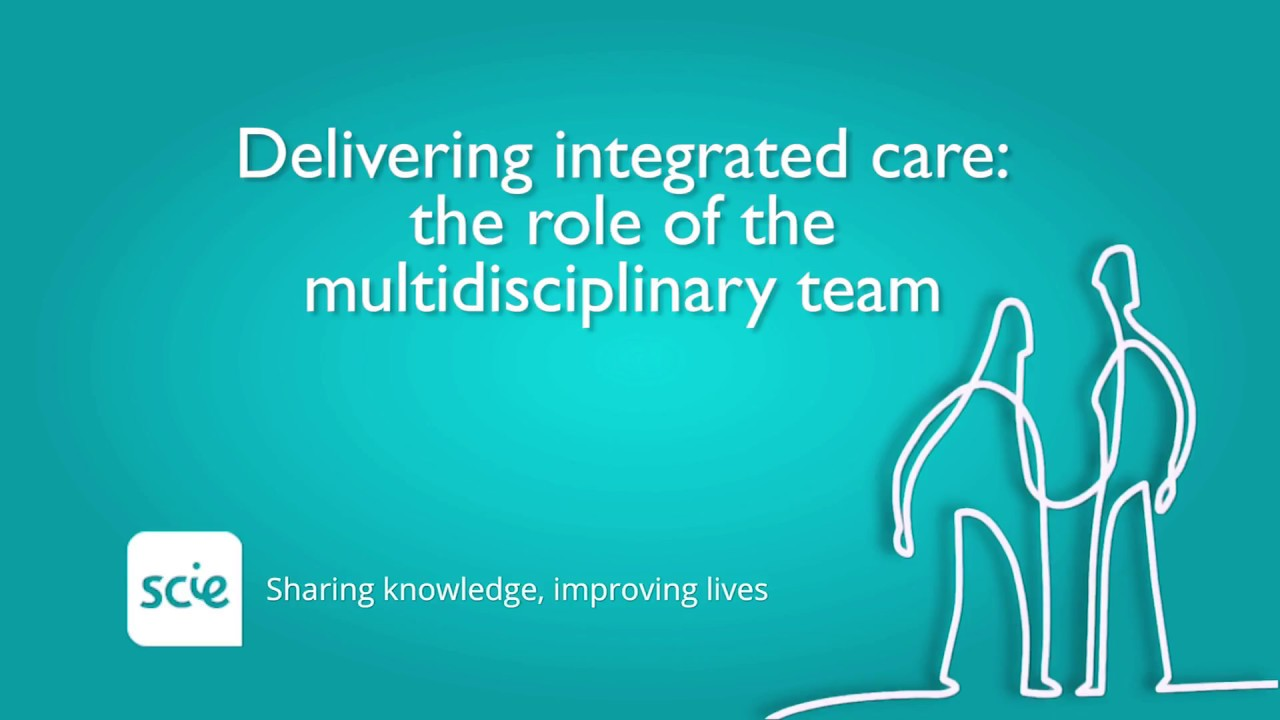 Delivering integrated care: Role of the multidisciplinary team