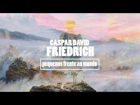 Caspar David Friedrich: Pequeno perante o mundo.