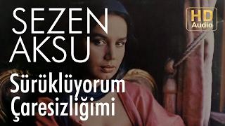Sezen Aksu - Sürüklüyorum Çaresizliğimi (Official Audio)