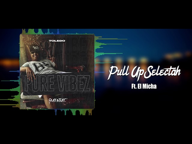 Toledo Ft. El Micha - Pull Up Selectah (Pure Vibez) 2019