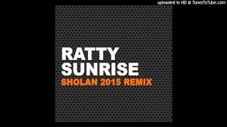 Ratty - Sunrise (Here I am) (Sholan Remix 2015)