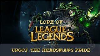 Lore of League of Legends [Part 71] Urgot, The Headsman