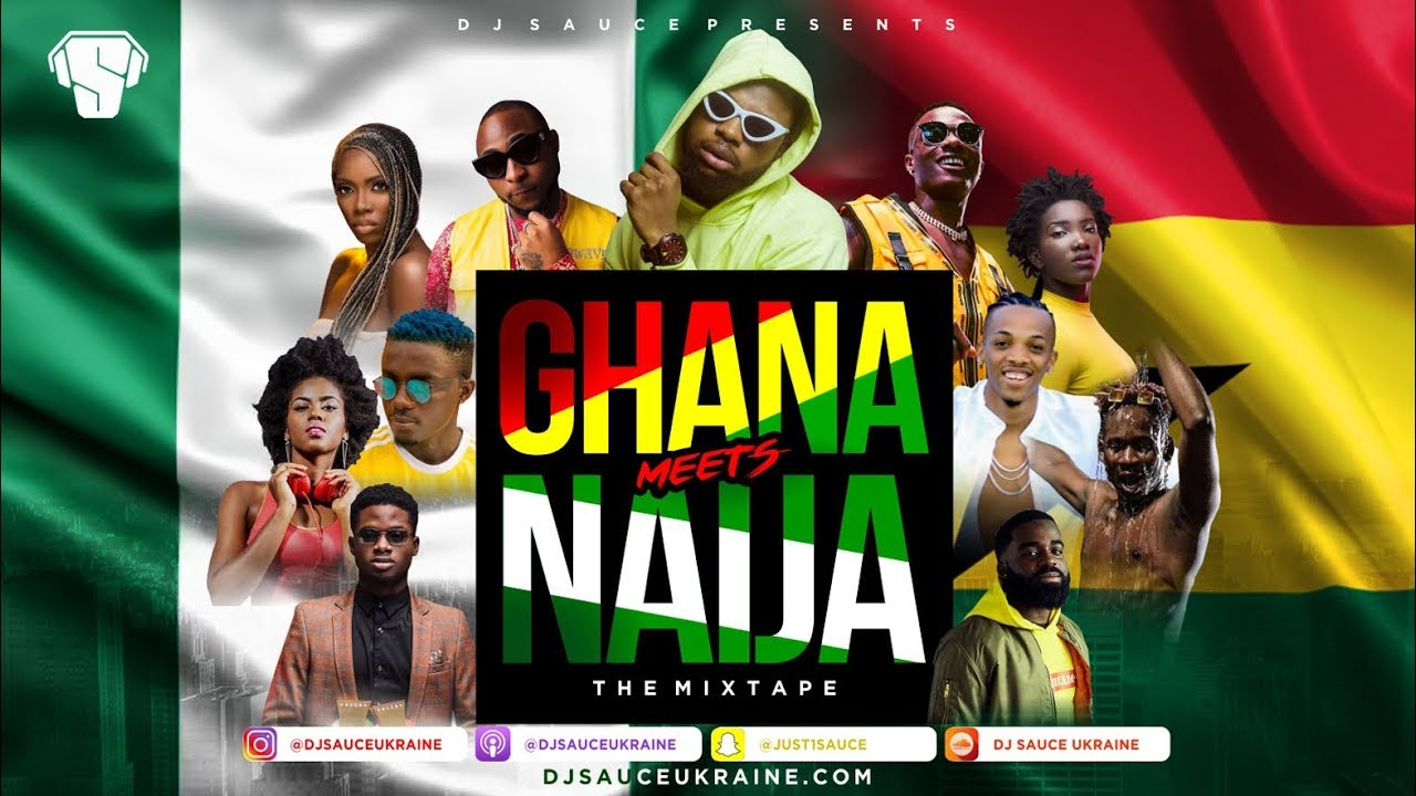 GHANA MEETS NAIJA 2018 AFROBEATS MIX - DJ SAUCE UKRAINE