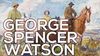 George Spencer Watson: A collection of 63 works (HD)