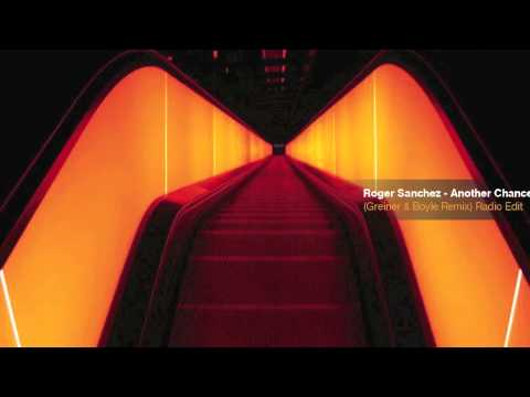 Roger Sanchez  Another Chance  Greiner & Boyle : UN : Remix  : Radio Edit :