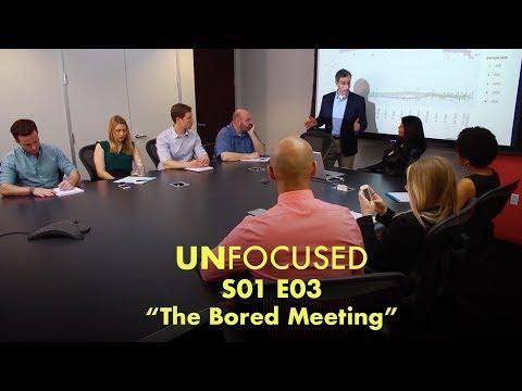 Unfocused  •  S01 E03  •  The Bored Meeting
