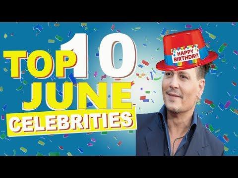 Top 10 June Celebs | June Celebrity Birthdays List