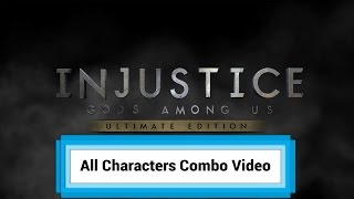 Injustice: Gods Among Us - All Characters Combo Video (Including DLC)