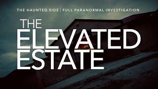 The Elevated Estate | Paranormal Investigation | Full Episode 4K | S03 E03