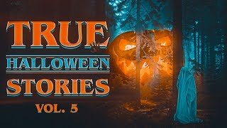 7 True Scary Halloween Horror Stories (Vol. 5) | 2019