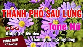 Karaoke Thành Phố Sau Lưng Tone Nữ Nhạc Sống | Trọng Hiếu