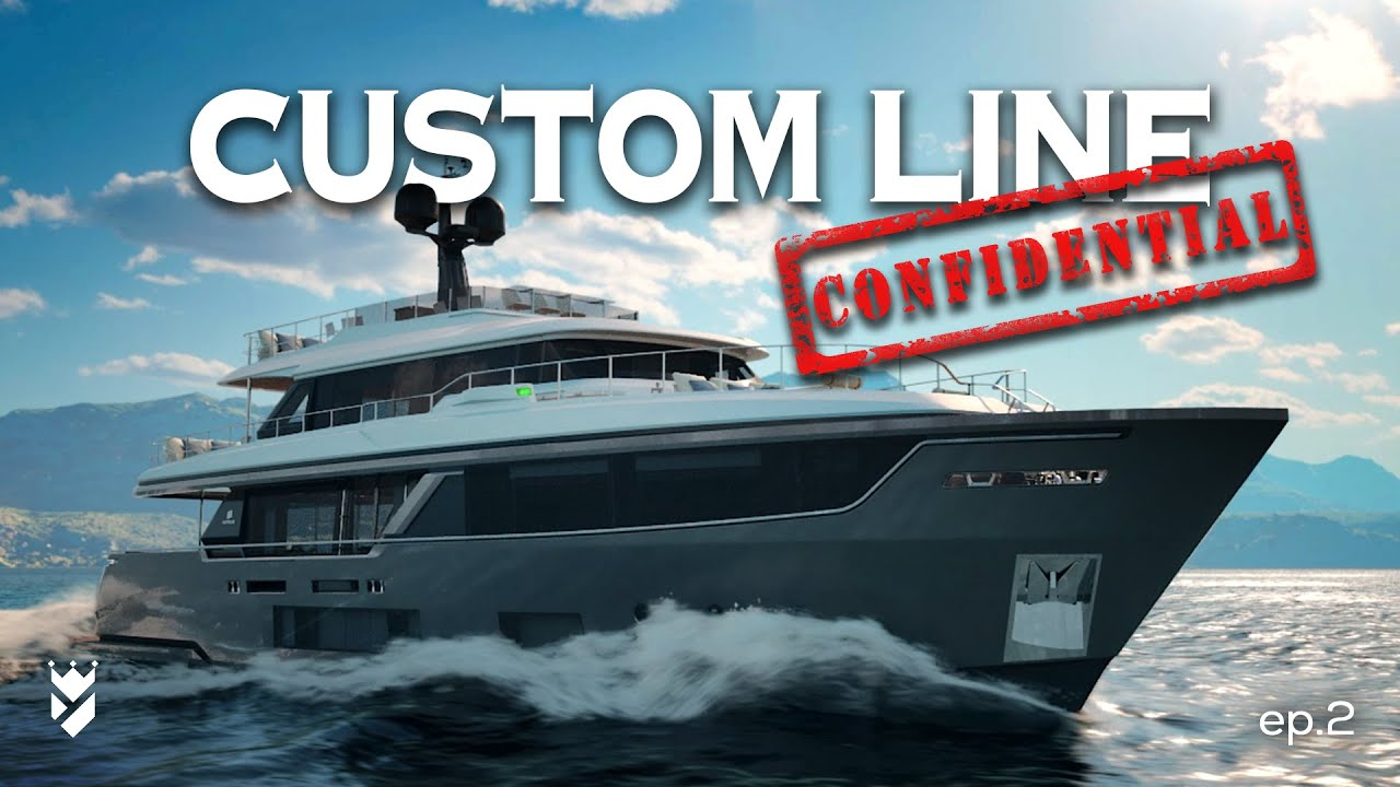 CUSTOM LINE YACHTS NEW MODELS AND NEW LAUNCHES! CUSTOM LINE CONFIDENTIAL