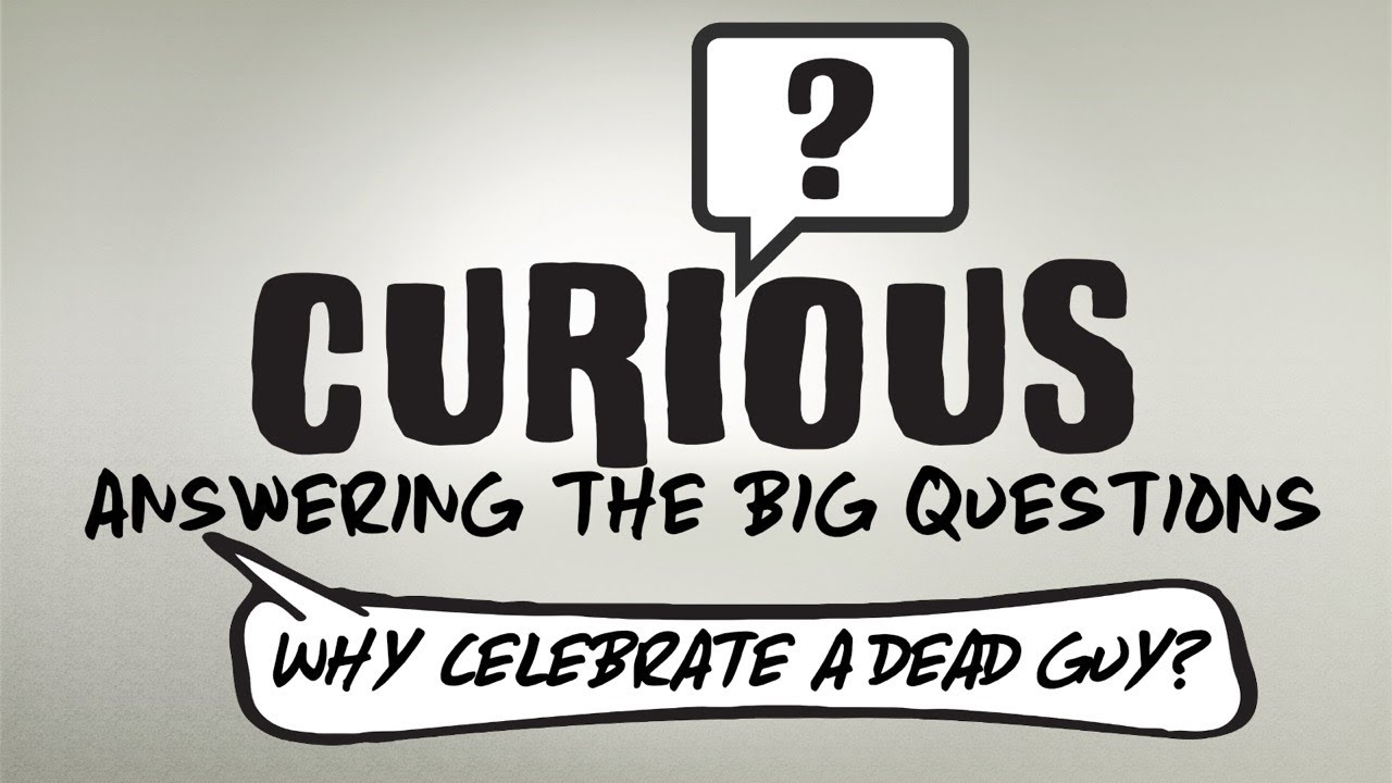 Curious: Why Celebrate a Dead guy? Easter 04/04/2021