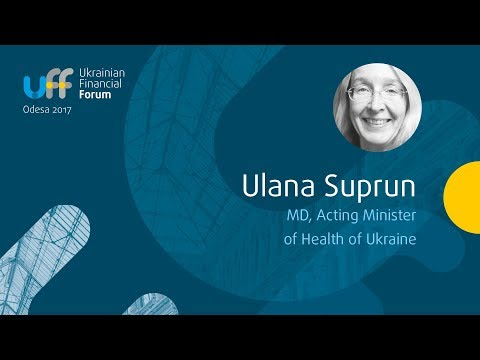 Ukrainian Financial Forum - Ulana Suprun MD, Minister of Health of Ukraine