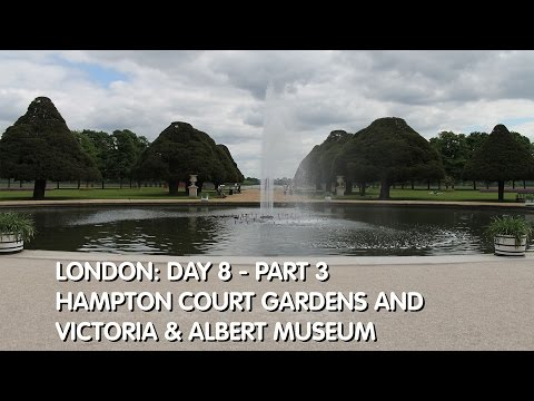 London: Day 8 - Part 3 Hampton Court Gardens and Victoria & Albert Museum