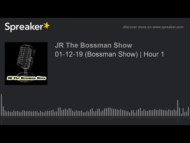 01-12-19 (Bossman Show)   Hour 1 (made with Spreaker)