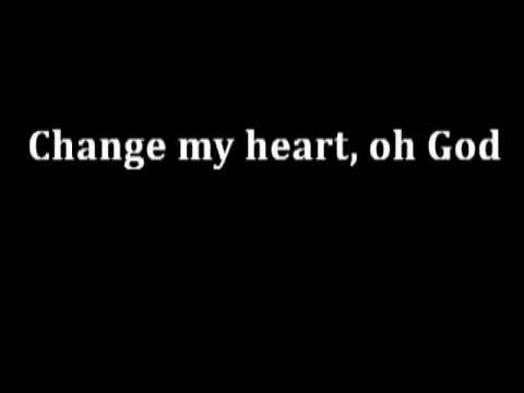 Change my heart, Oh God