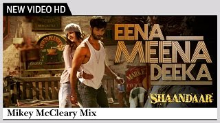 Download Hindi Video Songs - Eena Meena Deeka | Alia Bhatt, Shahid Kapoor  | Shaandaar | Mikey McCleary Mix |