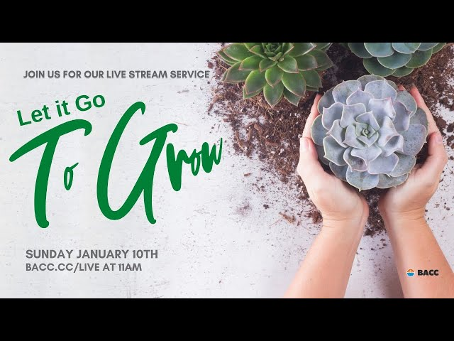 Let It Go to Grow | Bay Area Christian Church Live Stream 1/10