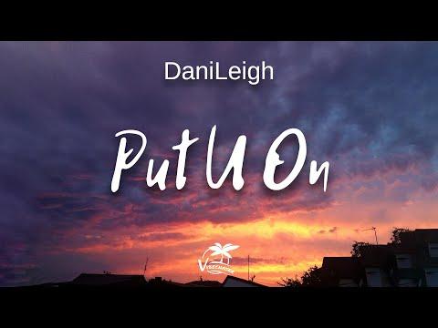 DaniLeigh - Put U On (lyrics)