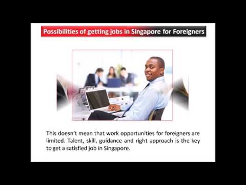 Possibilities of getting jobs in Singapore for Foreigners