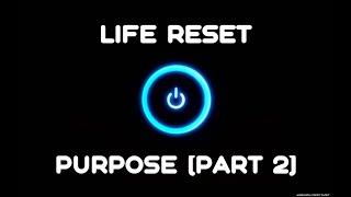 Life Reset: Purpose Part 2