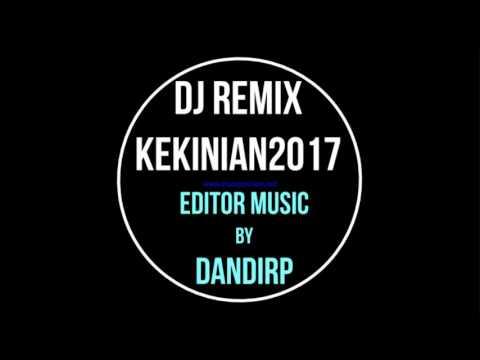 DJ REMIX KEKINIAN 2017