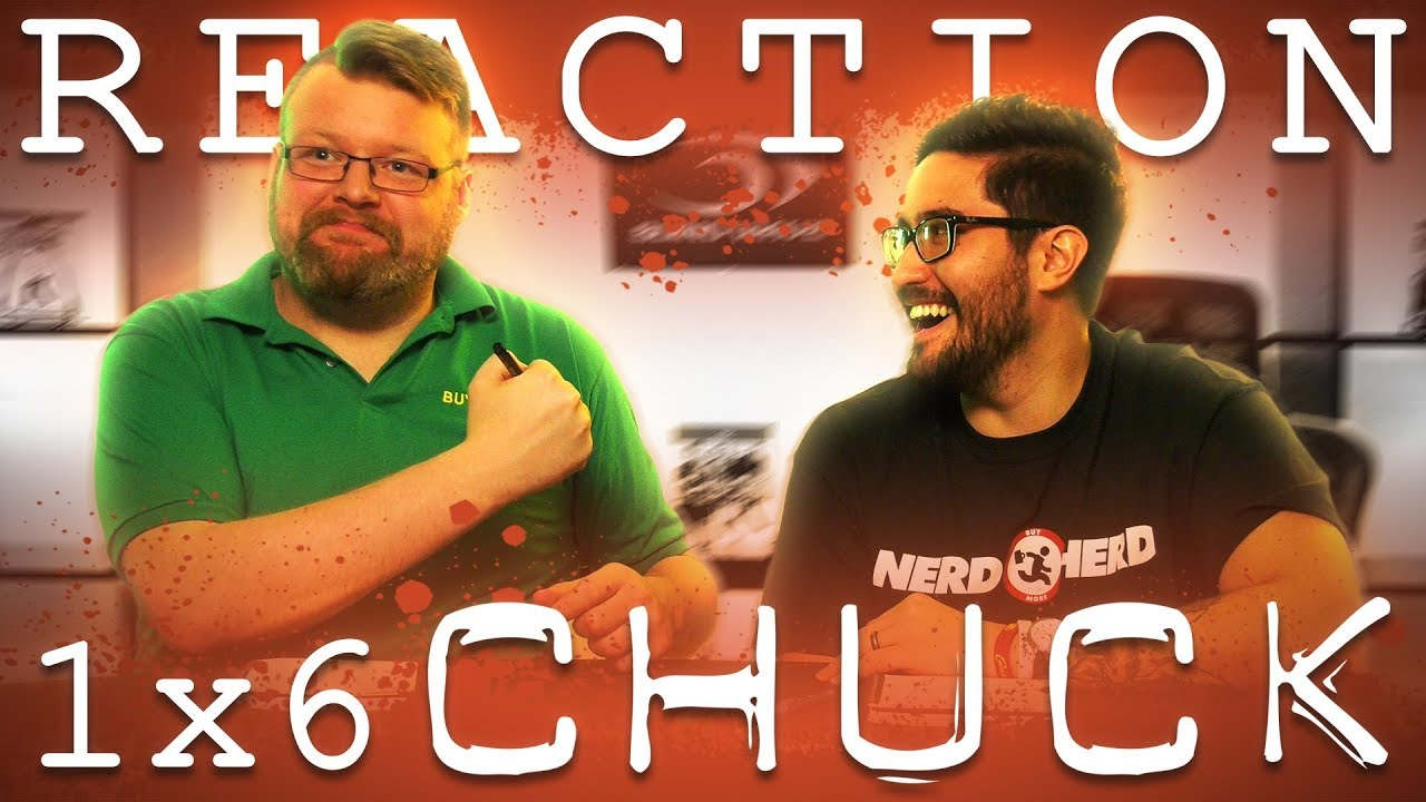 Chuck 1x6 REACTION!!