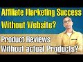 Affiliate promotion success without website &  product review without products?