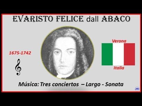 Abaco, Evaristo Felice dall (1675-1742) Verona (Italia) Música: Tres conciertos- Largo-Sonata