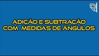 6º e 7º Ano Exemplo de Adição e Subtração com medidas de ângulos  Prof  Danilo R