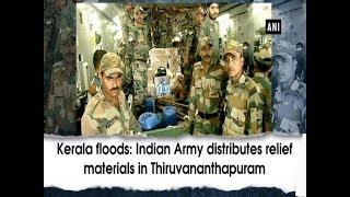 Kerala floods: Indian Army distributes relief materials in Thiruvananthapuram - #Kerala News