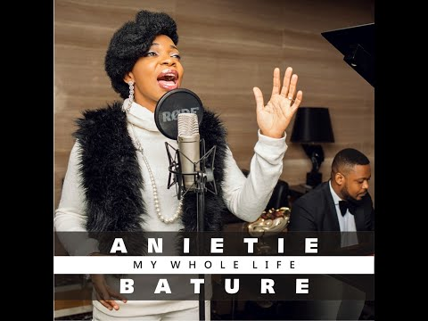 THE RISING FIRST LADY OF CONTEMPORAY GOSPEL: ANIETIE BATURE DEBUTES HER NEW SONG AND VIDEO FOR 'MY WHOLE LIFE' @anietiebature