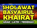 SHOLAWAT BASYAIRUL KHOIROT - arab | latin | terjemah (artinya)